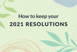 How to Keep your 2021 Resolutions